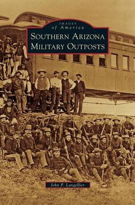Southern Arizona Military Outposts (Hardcover): John P. Langellier