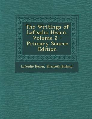 The Writings of Lafcadio Hearn, Volume 2 - Primary Source Edition (Paperback): Lafcadio Hearn, Elizabeth Bisland