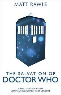 The Salvation of Doctor Who - A Small Group Study Connecting Christ and Culture (Electronic book text): Matt Rawle