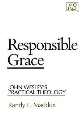 Responsible Grace - John Wesley's Practical Theology (Electronic book text): Randy L. Maddox
