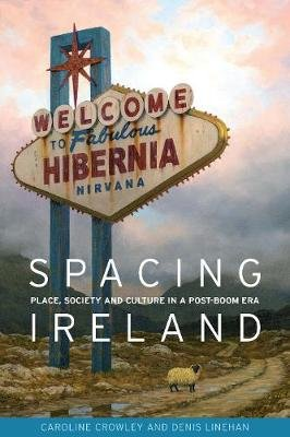 Spacing Ireland - Place, Society and Culture in a Post-Boom Era (Paperback): Caroline Crowley, Denis Linehan