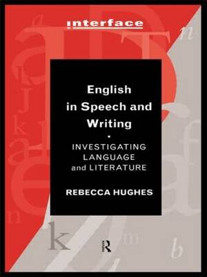 English in Speech and Writing - Investigating Language and Literature (Paperback): Rebecca Hughes