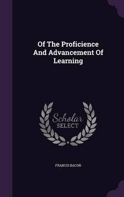 Of the Proficience and Advancement of Learning (Hardcover): Francis Bacon