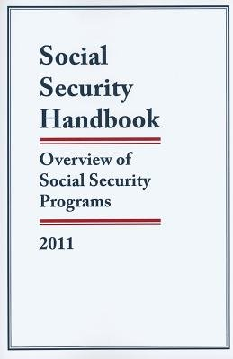 Social Security Handbook 2011 - Overview of Social Security Programs (Paperback, 2011): Federal Government