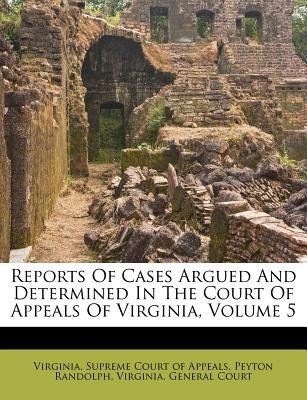 Reports of Cases Argued and Determined in the Court of Appeals of Virginia, Volume 5 (Paperback): Peyton Randolph