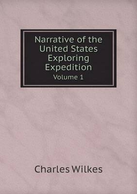 Narrative of the United States Exploring Expedition Volume 1 (Paperback): Charles Wilkes