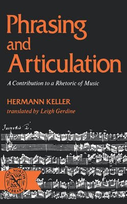 Phrasing and Articulation - A Contribution to a Rhetoric of Music (Paperback): Hermann Keller