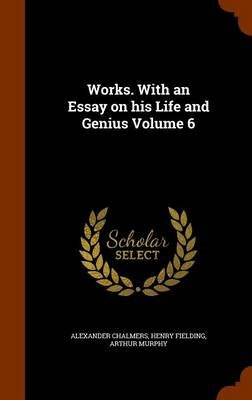 Works. with an Essay on His Life and Genius Volume 6 (Hardcover): Alexander Chalmers, Henry Fielding, Arthur Murphy