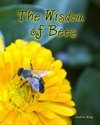 The Wisdom of Bees (Paperback): Andrea King