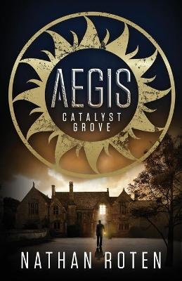 Aegis - Catalyst Grove (Book 1 of the Children's Urban Fantasy Action Series) (Paperback): Nathan Roten