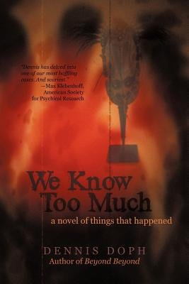 We Know Too Much - A Novel of Things That Happened (Paperback): Dennis Doph