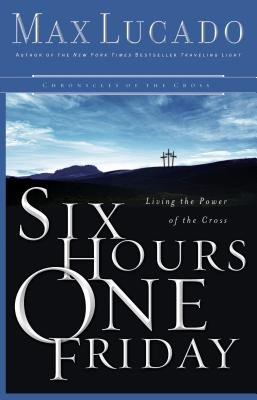 Six Hours One Friday - Living in the Power of the Cross (Electronic book text): Max Lucado