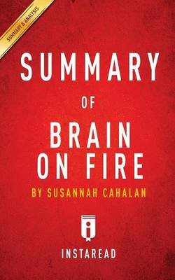 Summary of Brain on Fire - By Susannah Cahalan - Includes Analysis (Paperback): Instaread Summaries