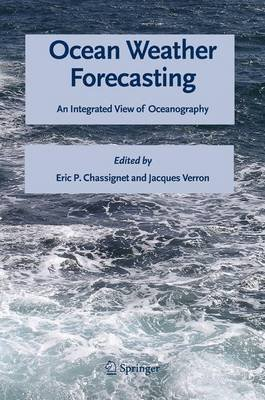 Ocean Weather Forecasting - An Integrated View of Oceanography (Hardcover, 2006): Eric Chassignet, Jacques Verron