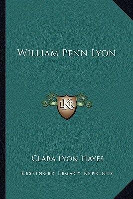 William Penn Lyon (Paperback): Clara Lyon Hayes