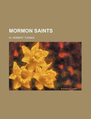 Mormon Saints (Paperback): W. Herbert Thomas