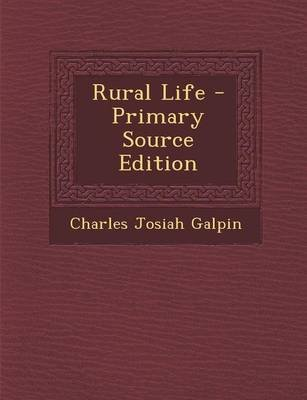 Rural Life - Primary Source Edition (Paperback): Charles Josiah Galpin