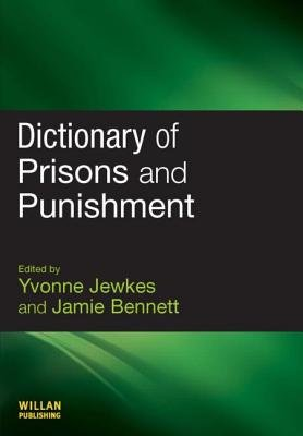 Dictionary of Prisons and Punishment (Paperback, New): Yvonne Jewkes, Jamie Bennett