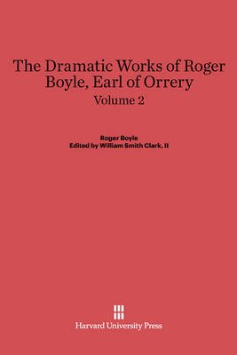 Roger Boyle: The Dramatic Works of Roger Boyle, Earl of Orrery. Volume 2 (Electronic book text):