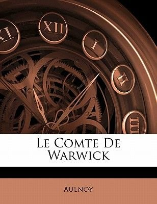 Le Comte de Warwick (English, French, Paperback): Marie-Catherine Aulnoy