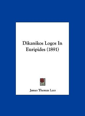 Dikanikos Logos in Euripides (1891) (Hardcover): James Thomas Lees
