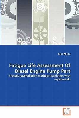Fatigue Life Assessment of Diesel Engine Pump Part (Paperback): Beka Abebe
