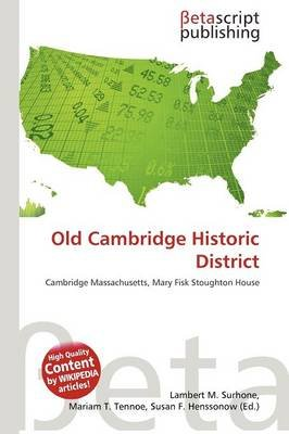Old Cambridge Historic District (Paperback): Lambert M. Surhone, Mariam T. Tennoe, Susan F. Henssonow