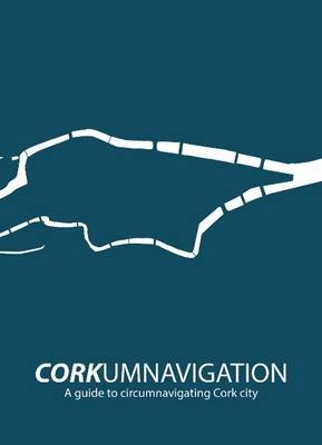 Corkumnavigation - A Guide to Circumnavigating Cork City (Paperback, New edition): Meitheal Mara