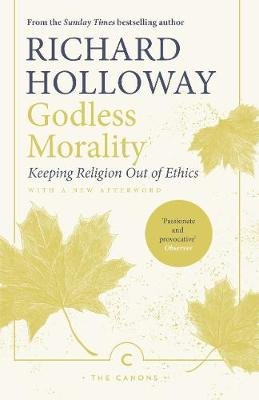 Godless Morality - Keeping Religion Out of Ethics (Paperback, Main - Canons): Richard Holloway