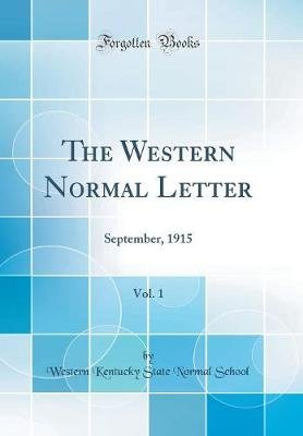 The Western Normal Letter, Vol. 1 - September, 1915 (Classic Reprint) (Hardcover): Western Kentucky State Normal School