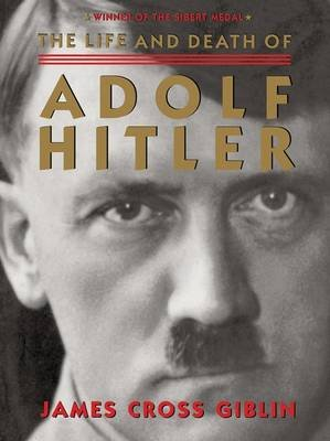 The Life and Death of Adolf Hitler (Paperback): James Cross Giblin