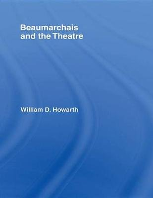 Beaumarchais and the Theatre (Electronic book text): William D. Howarth