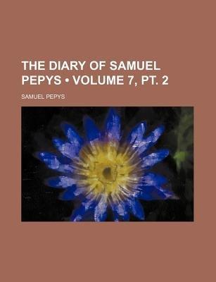 The Diary of Samuel Pepys (Volume 7, PT. 2) (Paperback): Samuel Pepys