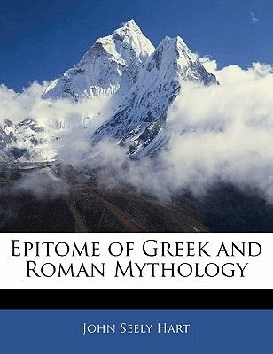 Epitome of Greek and Roman Mythology (Paperback): John S. Hart