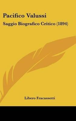 Pacifico Valussi - Saggio Biografico Critico (1894) (English, Italian, Hardcover): Libero Fracassetti