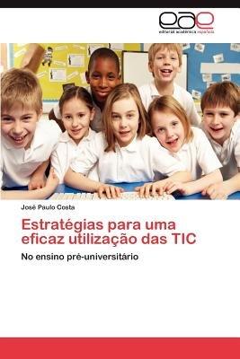 Estrategias Para Uma Eficaz Utilizacao Das Tic (Portuguese, Paperback): Jos Paulo Costa, Jose Paulo Costa