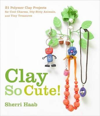 Clay So Cute (Electronic book text): Sherri Haab
