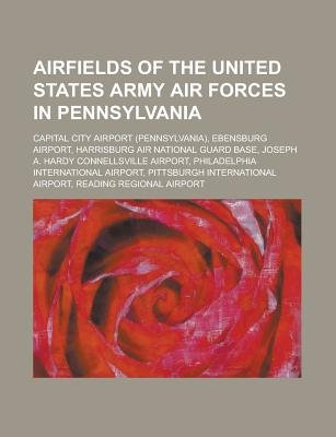 Airfields of the United States Army Air Forces in Pennsylvania - Capital City Airport (Pennsylvania), Ebensburg Airport,...