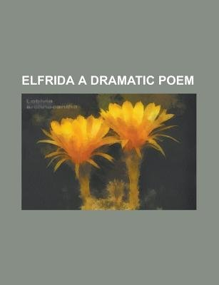 Elfrida a Dramatic Poem (Paperback): Anonymous