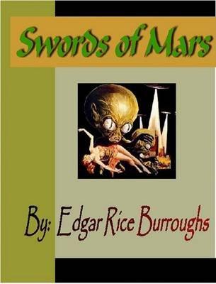 Swords of Mars (Electronic book text): Edgar Rice Burroughs
