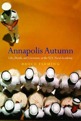 Annapolis Autumn - Life, Death, and Literature at the U.S. Naval Academy (Hardcover): Bruce Fleming