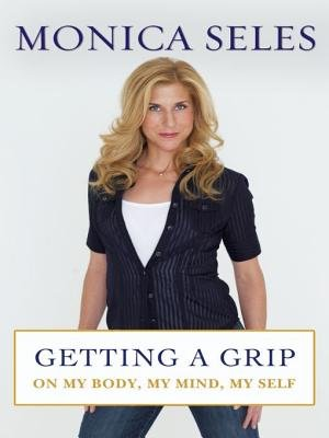 Getting a Grip (Electronic book text): Monica Seles