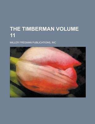 The Timberman Volume 11 (Paperback): Inc Miller Freeman Publications