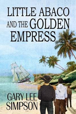 Little Abaco and the Golden Empress (Paperback): Gary Lee Simpson