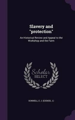 Slavery and Protection - An Historical Review and Appeal to the Workshop and the Farm (Hardcover): E. J. Donnell
