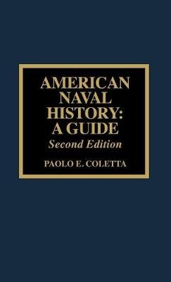 American Naval History - A Guide (Hardcover, Third Edition): Paolo E. Coletta