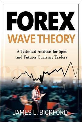 Forex Wave Theory - A Technical Analysis for Spot and Futures Curency Traders (Hardcover): James L. Bickford