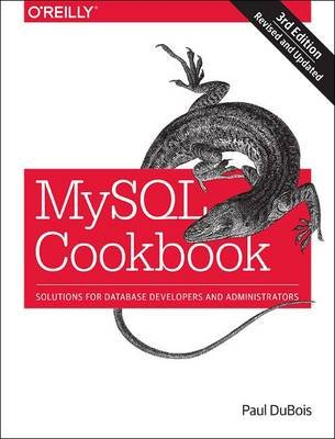 MySQL Cookbook - Solutions for Database Developers and Administrators (Paperback, 3rd Revised edition): Paul Dubois