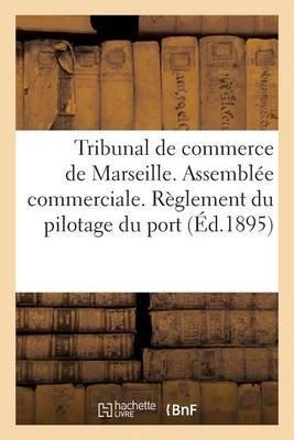Tribunal de Commerce de Marseille. Assemblee Commerciale. Reglement Du Pilotage Du Port de Marseille (French, Paperback):