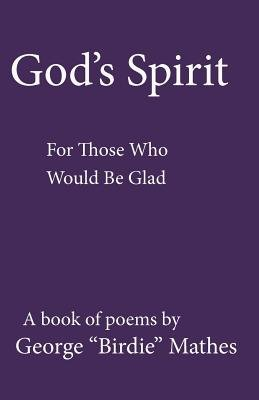 God's Spirit - For Those Who Would Be Glad (Paperback, 5th): George Birdie Mathes